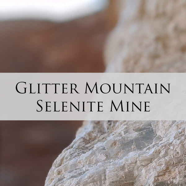 Glitter Mountain Selenite Mine