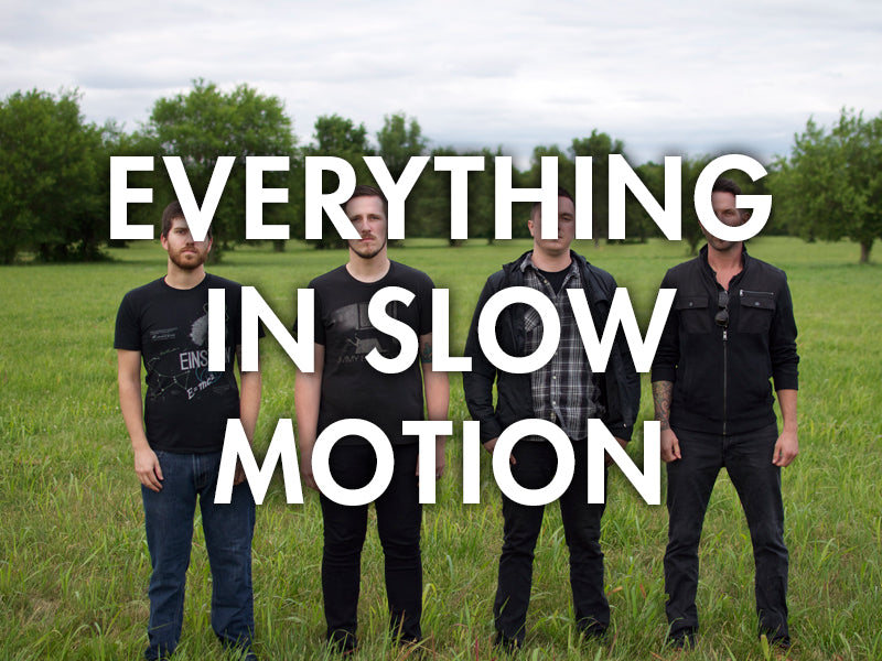 Everything In Slow Motion