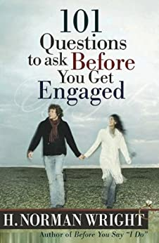 101 Questions to Ask Before You Get Engaged BY H.Norman Wright