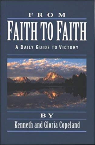 FROM FAITH TO FAITH by Kenneth & Gloria Copeland
