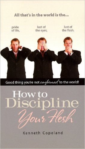HOW TO DISCIPLINE YOUR FLESH  KENNETH COPELAND