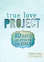 TRUE LOVE PROJECT 40 DAYS OF PURITY FOR GIRLS By Sharie & Clayton King