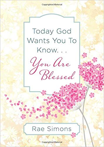 TODAY GOD WANTS YOU TO KNOW...YOU ARE BLESSED By Rae Simons