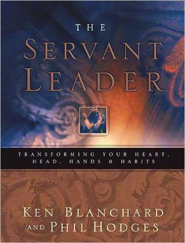 Servant Leader: Transforming Your Heart, Head, Hands & Habits by  Ken Blanchard & Phil Hodges