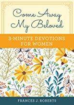 3 MINUTE DEVOTIONS FOR WOMEN- COME AWAY MY BELOVED