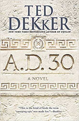 A.D.30 by TED DEKKER