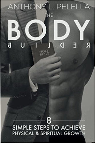BODY BUILDER: 8 SIMPLE STEPS... by Antony L. Pelella