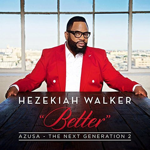 Better - Hezekiah Walker Azusa- The Next Generation
