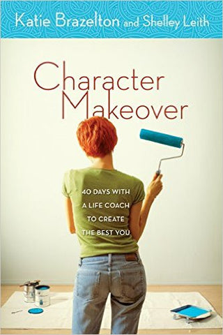 CHARACTER MAKEOVER: 40 DAYS WITH A LIFE COACH by Katie Brazelton