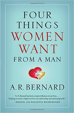 Four Things Women Want From A Man - A. R. Bernard