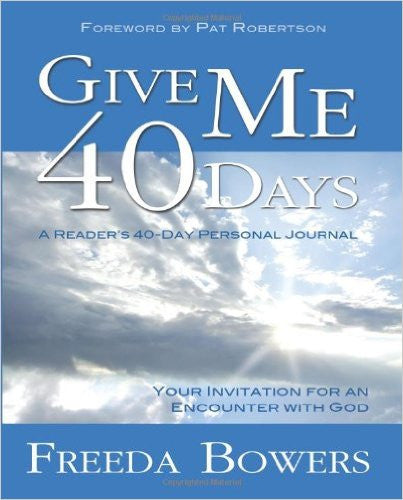 GIVE ME 40 DAYS FOR ENCOUNTER WITH GOD by Freeda Bowers