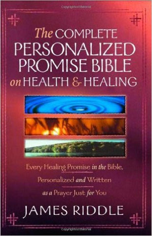 COMPLETE PERSONALIZED PROMISE BIBLE ON HEALTH & HEALING By James Riddle