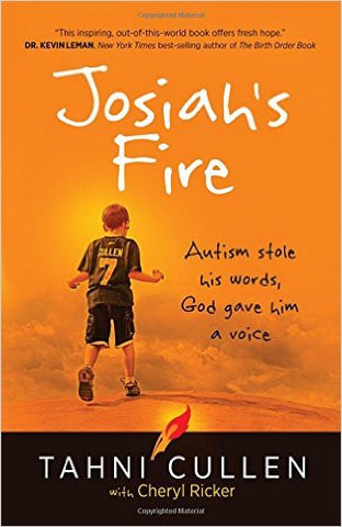 JOSIAH'S FIRE; Autism Stole His Word, God Gave Him a Voice by Tahni Cullen
