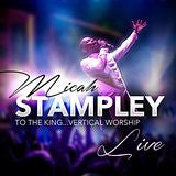 MICAH STAMPLEY LIVE - TO THE KING