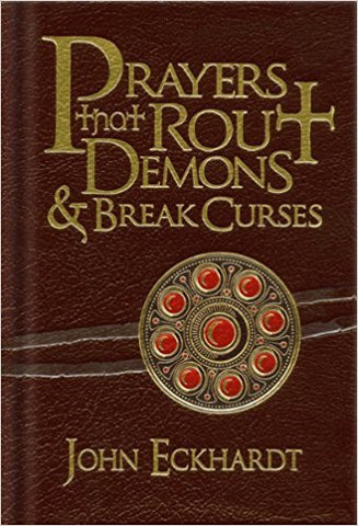 PRAYERS THAT ROUT DEMONS AND BREAK CURSES by John Eckhart