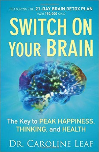 Switch On Your Brain - Dr. Caroline Leaf
