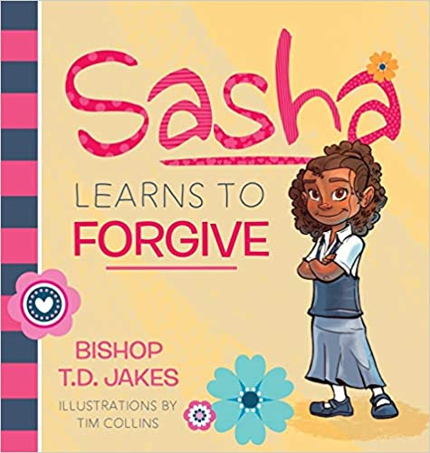 Sasha Learns to Forgive By T.D. Jakes
