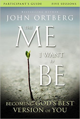 ME I WANT TO BE PARTICIPANTS GUIDE by Jon Ortberg