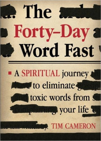 FORTY- DAY WORD FAST: ELIMINATE TOXIC WORDS FROM YOUR LIFE by Tim Cameron