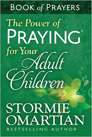 Power of Praying for Your Adult Children Book of Prayers by Stormie Omartian