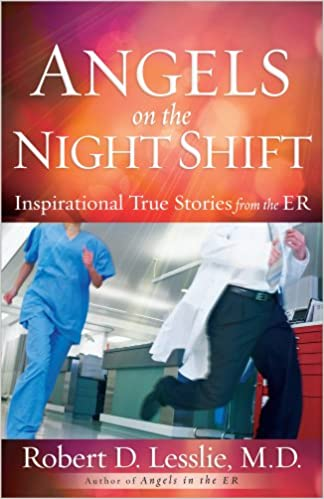 ANGELS ON THE NIGHT SHIFT By Robert Lesslie, MD