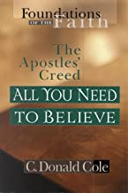Apostle's Creed All You Need To Believe By C. Donald Cole