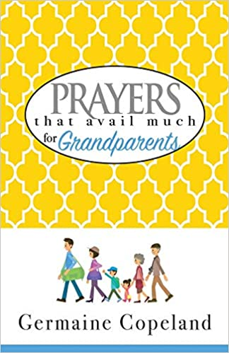 PRAYERS THAT AVAIL MUCH FOR GRANDPARENTS By Germaine Copeland