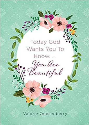 Today God Wants You to Know...You Are Beautiful by Valorie Quesenberry