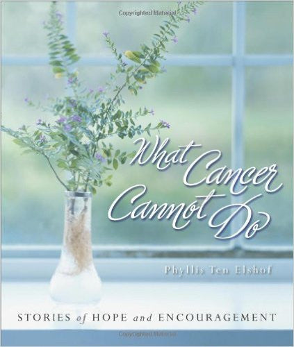 What Cancer Cannot Do -  Phyllis Ten Elshof