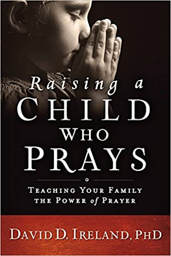 Raising a Child Who Prays by David Ireland PhD
