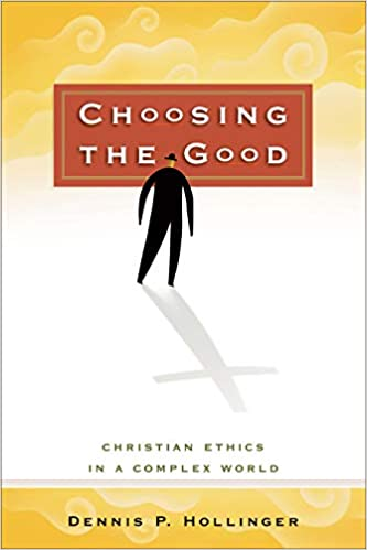 Choosing the Good By Dennis P. Hollinger