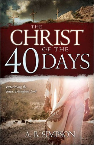 CHRIST OF 40 DAYS by A.B. Simpson