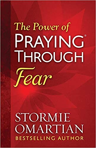 POWER OF PRAYING THROUGH FEAR by Stormie Omartian