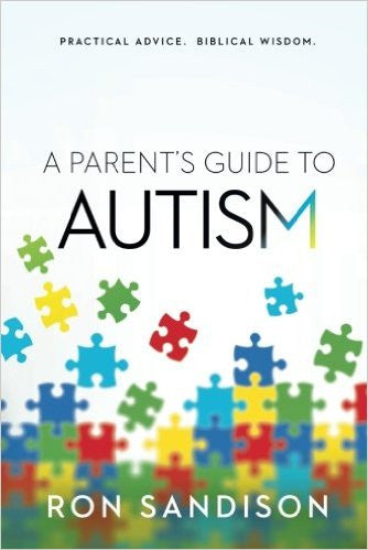 A PARENT'S GUIDE TO AUTISM; Practical Advice, Biblical Wisdom by Ron Dandison