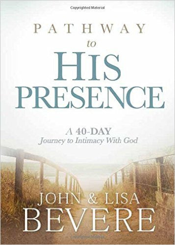 PATHWAY TO HIS PRESENCE A 40 DAY JOURNEY by John & Lisa Bevere