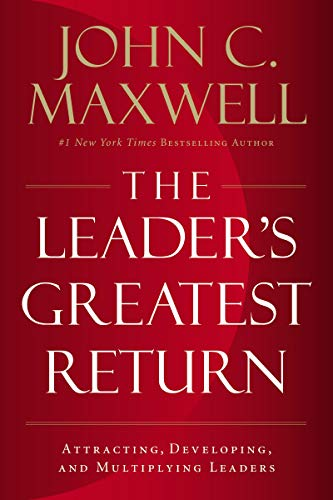 LEADERS GREATEST RETURN BY John Maxwell HC