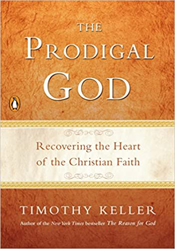 Prodigal God: Recovering the Heart of the Christian Faith by Timothy Keller