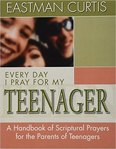 EVERYDAY I PRAY FOR MY TEENAGER by Eastman Curtis