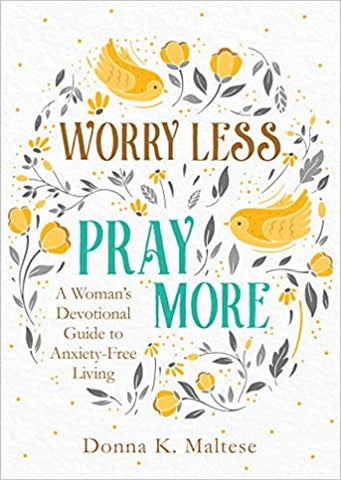 WORRY LESS PRAY MORE WOMAN'S DEVOTIONAL By Donna Maltese