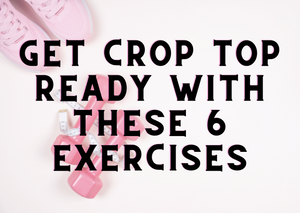 Get Crop Top Ready With These 6 Exercises