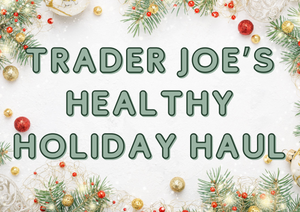 Trader Joe's Healthy Holiday Haul