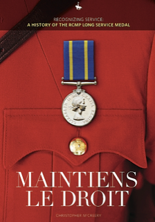 Maintiens Le Droit: Recognizing Service: A History of the RCMP Long Service Medal