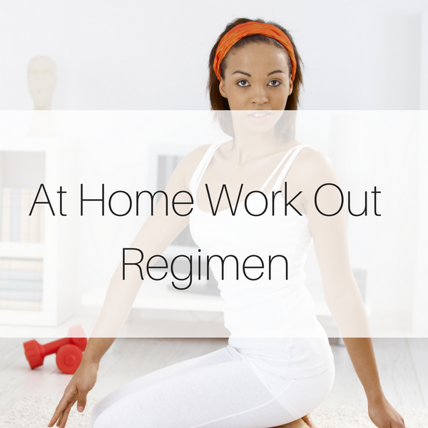 At Home Work Out Regimen