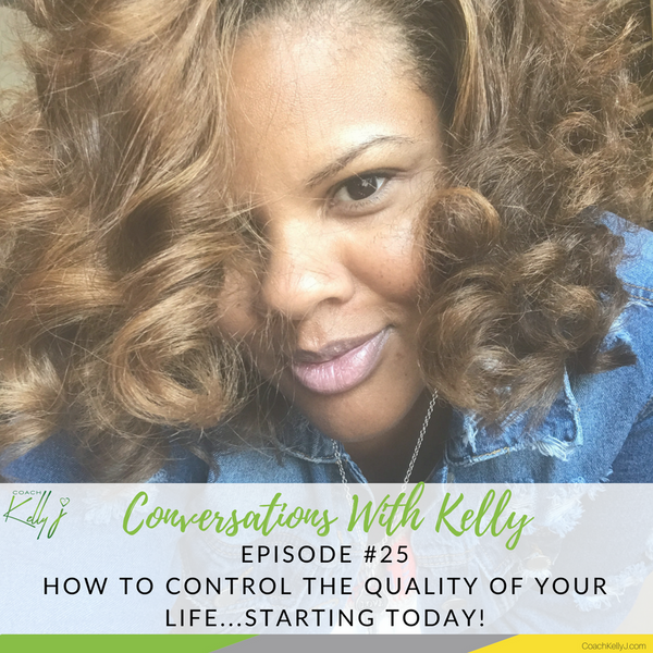How to control the quality of your life...STARTING TODAY!