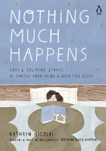 Nothing Much Happens: Cozy & Calming Stories To Soothe Your Mind & Help You Sleep