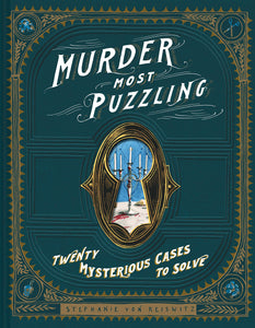 Murder Most Puzzling: Twenty Mysterious Cases To Solve