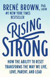Rising Strong: How the Ability to Reset Transforms the Way We Love, Parent, & Lead