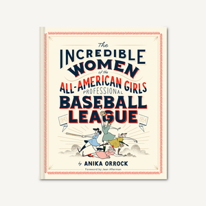 The Incredible Women of the All-American Girls Professional Baseball League