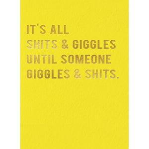 It's All Shits & Giggles Until Someone Giggles & Shits Card