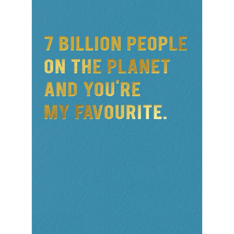 7 Billion People on the Planet and You're My Favorite Card